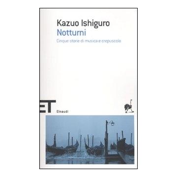"""""""Notturni"""" di Kazuo Ishiguro (premio Nobel per la letteratura nel 2017)"""